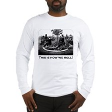 This Is How We Roll Long Sleeve T-Shirt