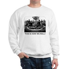 This Is How We Roll Sweatshirt