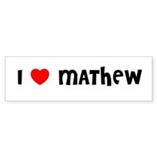 I LOVE MATHEW Bumper Bumper Sticker
