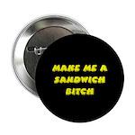 Make Me A Sandwich Bitch Button