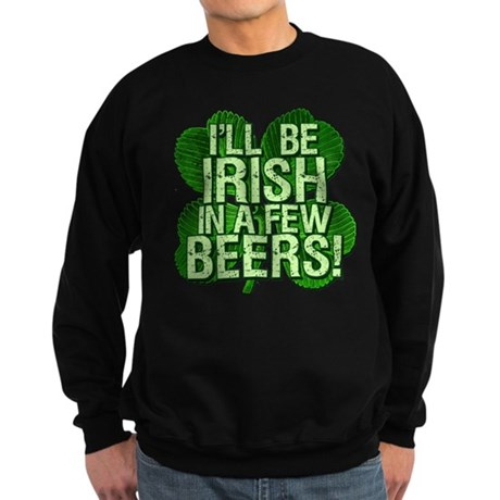 Irish In A Few Beers Sweatshirt (dark)