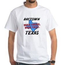 baytown texas - been there, done that Shirt