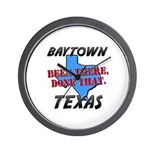 baytown texas - been there, done that Wall Clock
