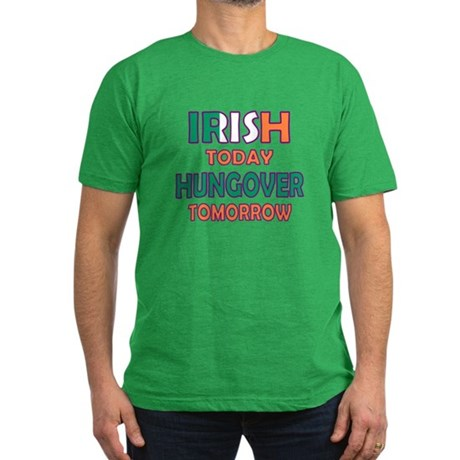 Irish today Hungover tomorrow Men's Fitted T-Shirt