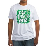 Don't Pinch Me Fitted T-Shirt