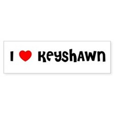I LOVE KEYSHAWN Bumper Bumper Sticker