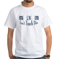 U Can't Touch This White T-Shirt