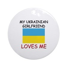 My Ukrainian Girlfriend Loves Me Ornament (Round)