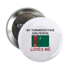 "My Turkmenistani Girlfriend Loves Me 2.25"" Button"