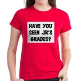 HAVE YOU SEEN JR'S GRADES Tee