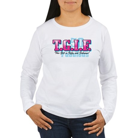 TGIF 50th Birthday Women's Long Sleeve T-Shirt