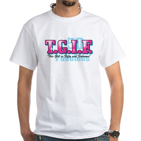 TGIF 50th Birthday White T-Shirt