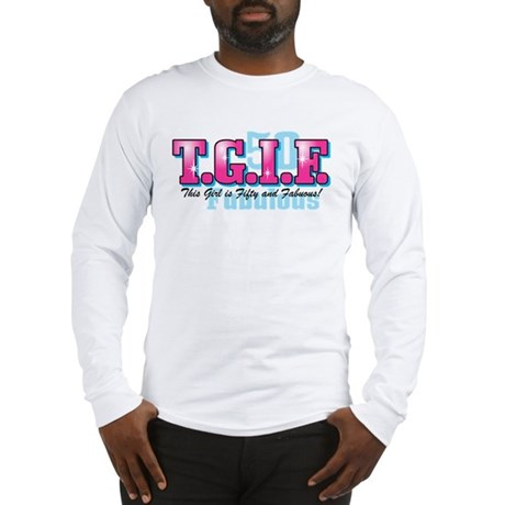 TGIF 50th Birthday Long Sleeve T-Shirt