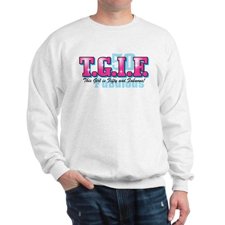 TGIF 50th Birthday Sweatshirt