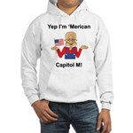 Yep. I'm 'Merican Hooded Sweatshirt