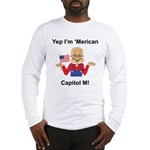 Yep. I'm 'Merican Long Sleeve T-Shirt