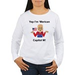 Yep. I'm 'Merican Women's Long Sleeve T-Shirt