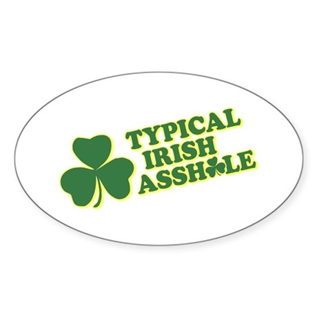 Typical Irish Asshole Oval Sticker