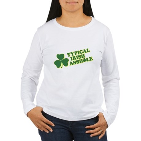 Typical Irish Asshole Womens Long Sleeve T-Shirt