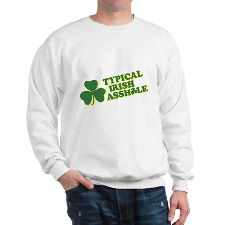 Typical Irish Asshole Sweatshirt