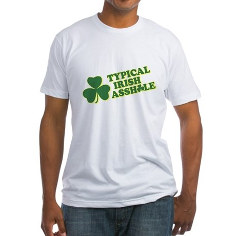 Typical Irish Asshole Fitted T-Shirt