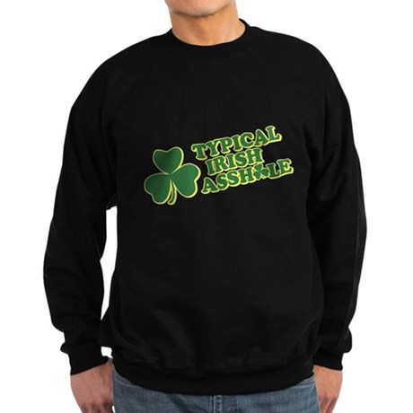 Typical Irish Asshole Dark Sweatshirt