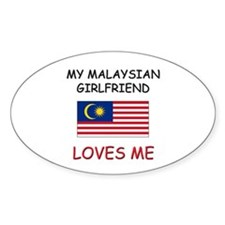 My Malaysian Girlfriend Loves Me Oval Decal