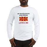 My Macedonian Girlfriend Loves Me Long Sleeve T-Sh