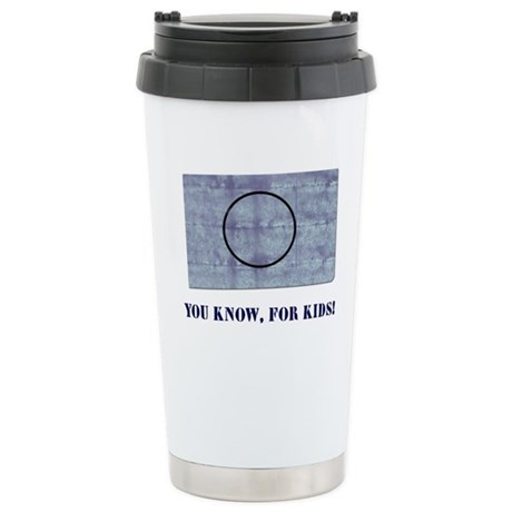 You Know, For Kids Ceramic Travel Mug