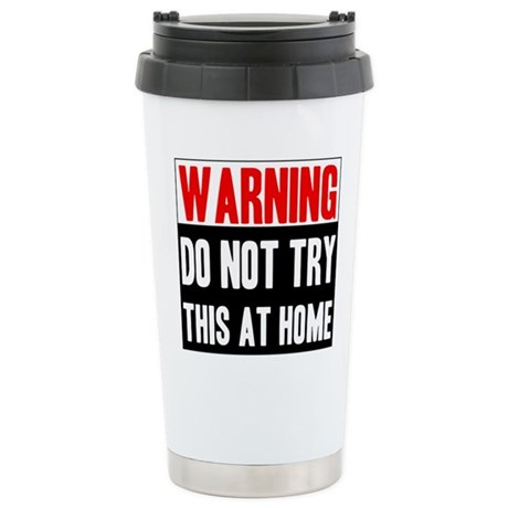 Do Not Try This At Home Ceramic Travel Mug