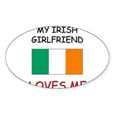My Irish Girlfriend Loves Me Oval Decal