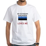 My Estonian Girlfriend Loves Me Shirt