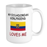 My Ecuadorean Girlfriend Loves Me Mug