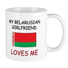 My Belarusian Girlfriend Loves Me Mug