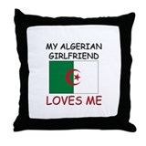 My Algerian Girlfriend Loves Me Throw Pillow