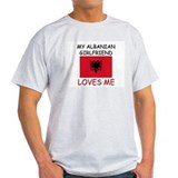 My Albanian Girlfriend Loves Me T-Shirt