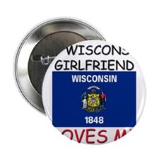 "My Wisconsin Girlfriend Loves Me 2.25"" Button"