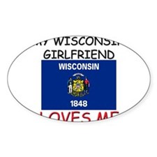 My Wisconsin Girlfriend Loves Me Oval Decal