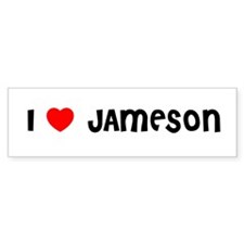 I LOVE JAMESON Bumper Bumper Sticker
