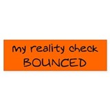 My reality check bounced - Bumper Bumper Sticker