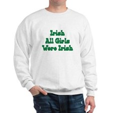 Irish All Girls Were Irish Sweatshirt
