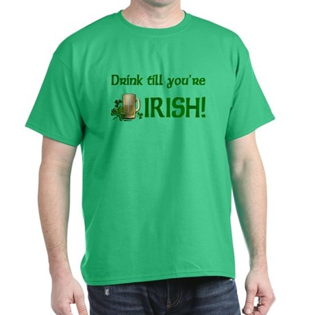 Drink Till You're Irish Dark T-Shirt