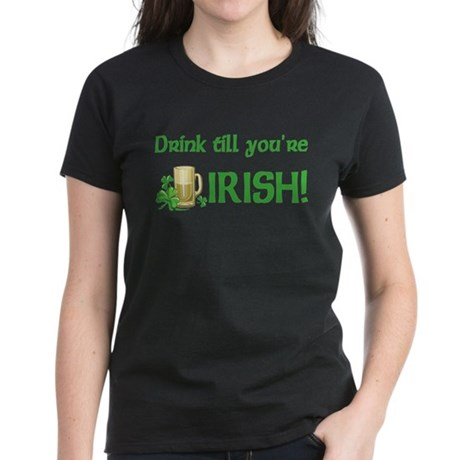 Drink Till You're Irish Women's Dark T-Shirt