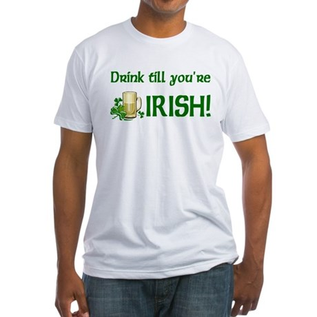 Drink Till You're Irish Fitted T-Shirt