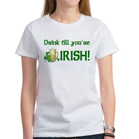 Drink Till You're Irish Women's T-Shirt