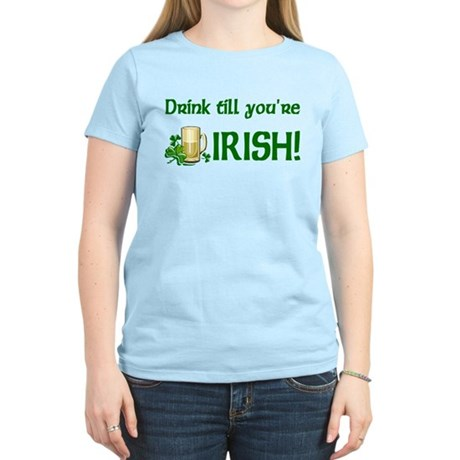 Drink Till You're Irish Women's Light T-Shirt