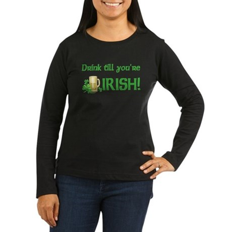 Drink Till You're Irish Women's Long Sleeve Dark T