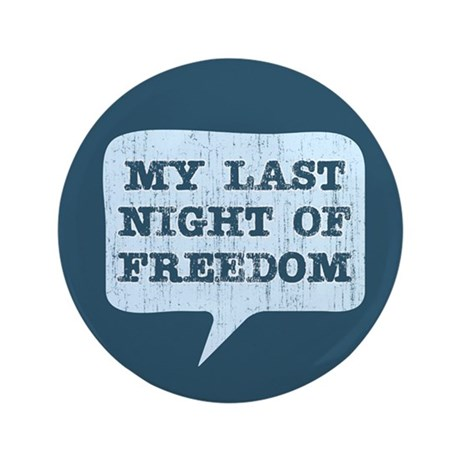 "Last Night of Freedom 3.5"" Button (100 pack)"