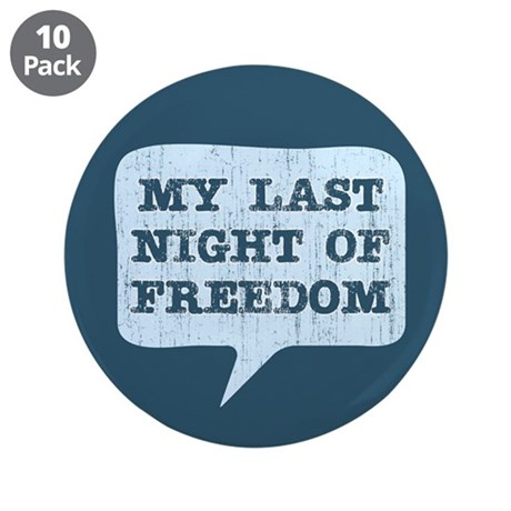 "Last Night of Freedom 3.5"" Button (10 pack)"