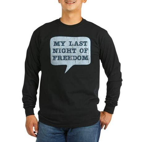 Last Night of Freedom Long Sleeve Dark T-Shirt